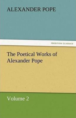 The Poetical Works of Alexander Pope, Volume 2 Cover Image