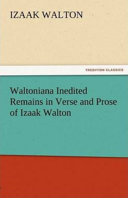Waltoniana Inedited Remains in Verse and Prose of Izaak Walton Cover Image