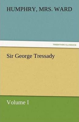 Sir George Tressady - Volume I Cover Image