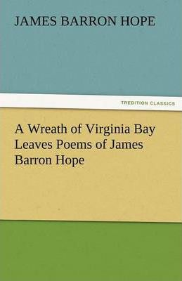 A Wreath of Virginia Bay Leaves Poems of James Barron Hope Cover Image