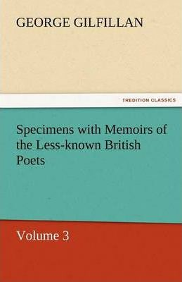 Specimens with Memoirs of the Less-Known British Poets, Volume 3 Cover Image