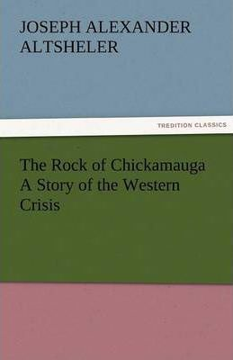 The Rock of Chickamauga a Story of the Western Crisis Cover Image