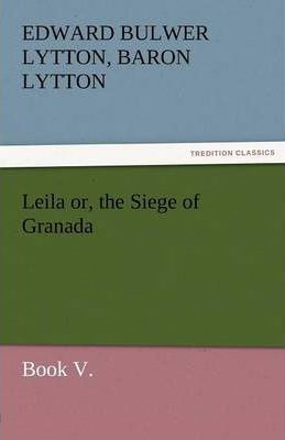 Leila Or, the Siege of Granada, Book V. Cover Image