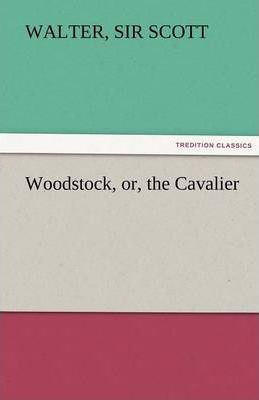 Woodstock, Or, the Cavalier Cover Image