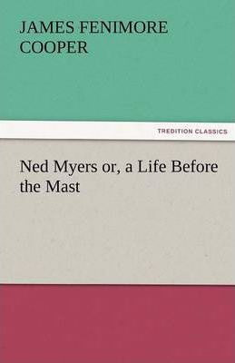 Ned Myers Or, a Life Before the Mast Cover Image