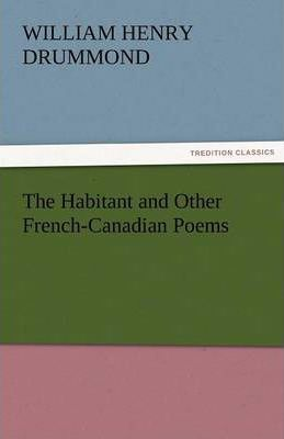 The Habitant and Other French-Canadian Poems Cover Image