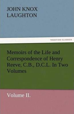 Memoirs of the Life and Correspondence of Henry Reeve, C.B., D.C.L. in Two Volumes. Volume II. Cover Image