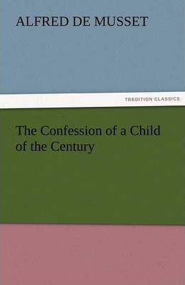 The Confession of a Child of the Century Cover Image