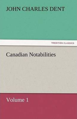 Canadian Notabilities, Volume 1 Cover Image