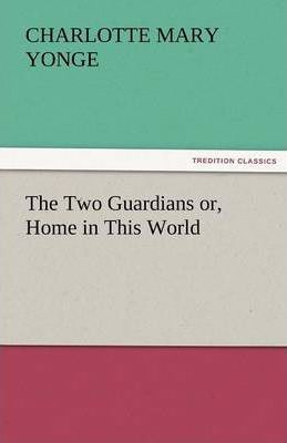 The Two Guardians Or, Home in This World Cover Image