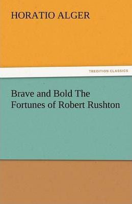 Brave and Bold the Fortunes of Robert Rushton Cover Image