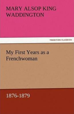 My First Years as a Frenchwoman, 1876-1879 Cover Image