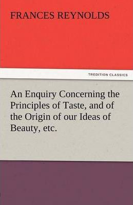 An Enquiry Concerning the Principles of Taste, and of the Origin of Our Ideas of Beauty, Etc. Cover Image