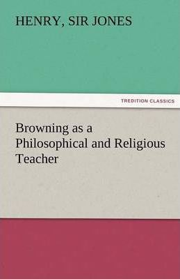 Browning as a Philosophical and Religious Teacher Cover Image