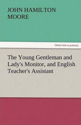 The Young Gentleman and Lady's Monitor, and English Teacher's Assistant Cover Image