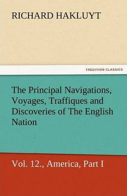 The Principal Navigations, Voyages, Traffiques, and Discoveries of the English Nation, Vol. XII., America, Part I. Cover Image