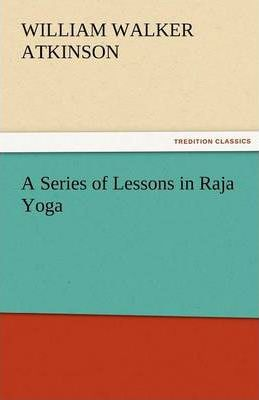 A Series of Lessons in Raja Yoga Cover Image