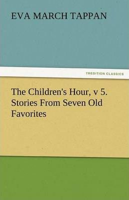 The Children's Hour, V 5. Stories from Seven Old Favorites Cover Image