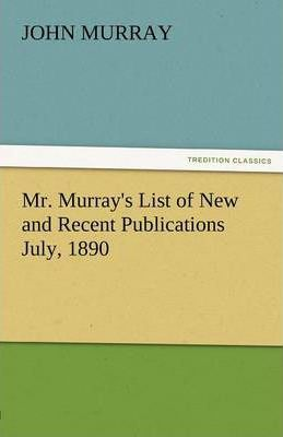 Mr. Murray's List of New and Recent Publications July, 1890 Cover Image