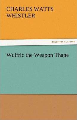 Wulfric the Weapon Thane Cover Image