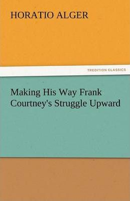 Making His Way Frank Courtney's Struggle Upward Cover Image