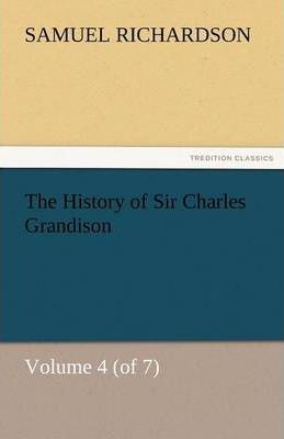 The History of Sir Charles Grandison, Volume 4 (of 7) Cover Image
