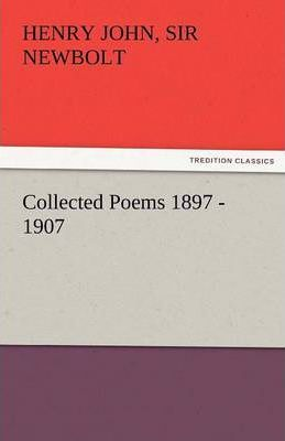 Collected Poems 1897 - 1907, by Henry Newbolt Cover Image