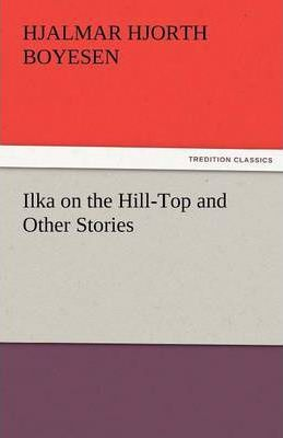 Ilka on the Hill-Top and Other Stories Cover Image