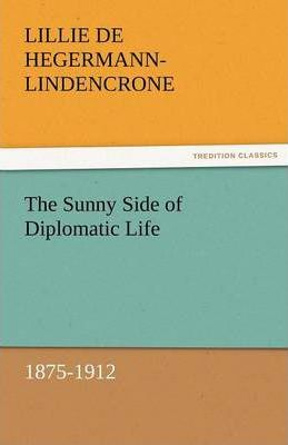 The Sunny Side of Diplomatic Life, 1875-1912 Cover Image
