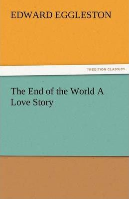 The End of the World a Love Story Cover Image