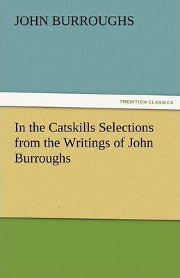 In the Catskills Selections from the Writings of John Burroughs Cover Image