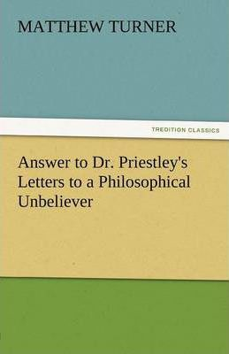 Answer to Dr. Priestley's Letters to a Philosophical Unbeliever Cover Image
