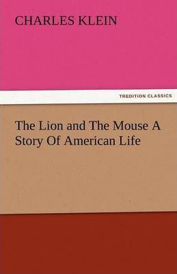 The Lion and the Mouse a Story of American Life Cover Image