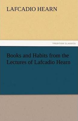 Books and Habits from the Lectures of Lafcadio Hearn Cover Image