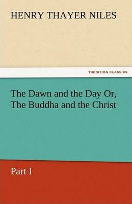 The Dawn and the Day Or, the Buddha and the Christ, Part I Cover Image