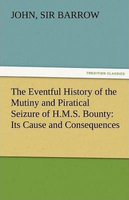 The Eventful History of the Mutiny and Piratical Seizure of H.M.S. Bounty Cover Image