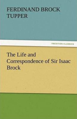 The Life and Correspondence of Sir Isaac Brock Cover Image