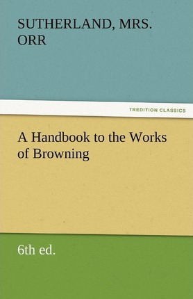 A Handbook to the Works of Browning (6th Ed.) Cover Image