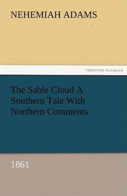 The Sable Cloud a Southern Tale with Northern Comments (1861) Cover Image