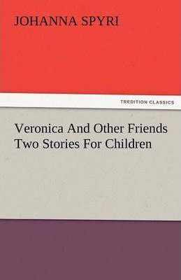 Veronica and Other Friends Two Stories for Children Cover Image
