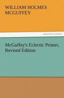 McGuffey's Eclectic Primer, Revised Edition Cover Image