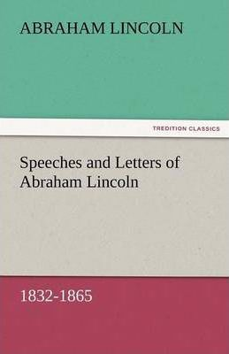 Speeches and Letters of Abraham Lincoln, 1832-1865 Cover Image