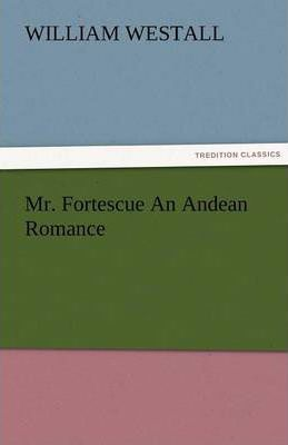 Mr. Fortescue An Andean Romance Cover Image