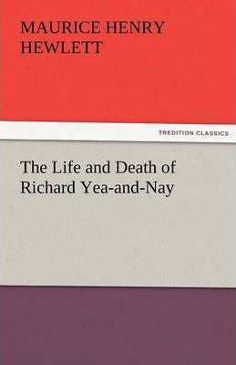 The Life and Death of Richard Yea-and-Nay Cover Image