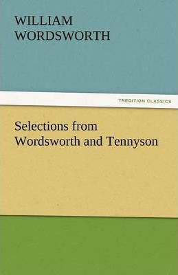 Selections from Wordsworth and Tennyson Cover Image