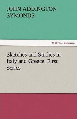 Sketches and Studies in Italy and Greece, First Series Cover Image