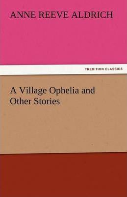 A Village Ophelia and Other Stories Cover Image