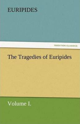 The Tragedies of Euripides, Volume I. Cover Image