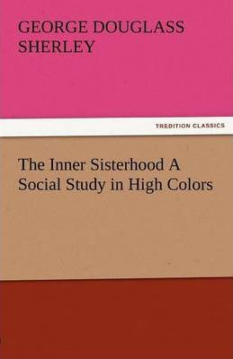 The Inner Sisterhood a Social Study in High Colors Cover Image