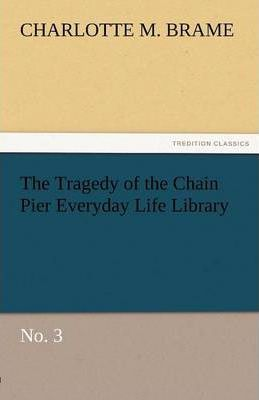 The Tragedy of the Chain Pier Everyday Life Library No. 3 Cover Image